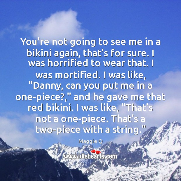 You're not going to see me in a bikini again, that's for Maggie Q Picture Quote