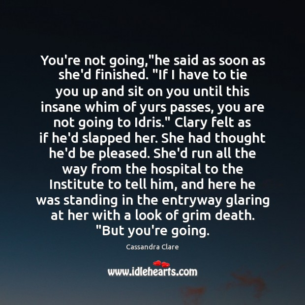 """You're not going,""""he said as soon as she'd finished. """"If I Image"""