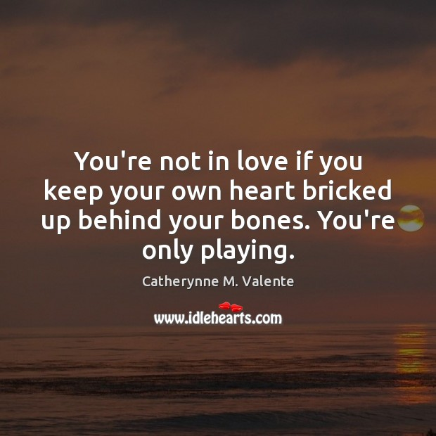 You're not in love if you keep your own heart bricked up Image