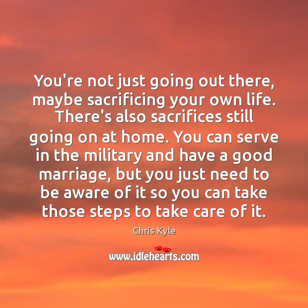 Image, You're not just going out there, maybe sacrificing your own life. There's