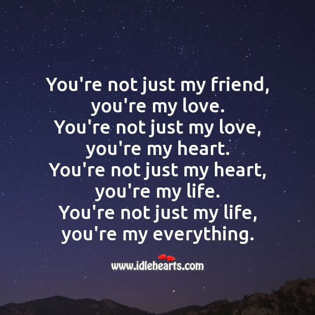 You're not just my friend, you're my love. Sweet Love Quotes Image