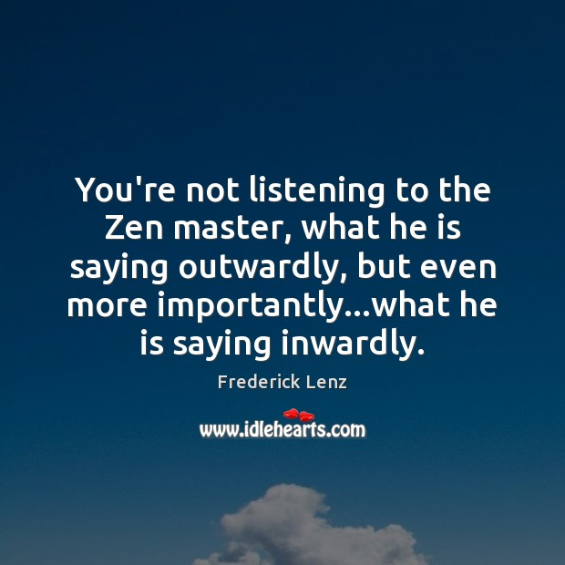 Image, You're not listening to the Zen master, what he is saying outwardly,