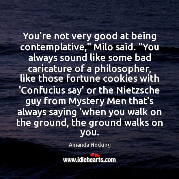 """Image, You're not very good at being contemplative,"""" Milo said. """"You always sound"""