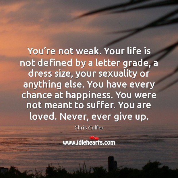 You're not weak. Your life is not defined by a letter Chris Colfer Picture Quote