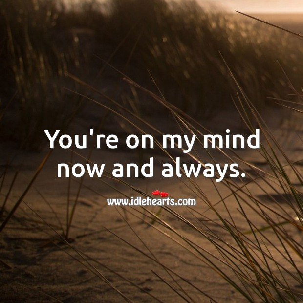 You're on my mind now and always. Love Messages for Her Image