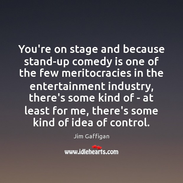 You're on stage and because stand-up comedy is one of the few Image
