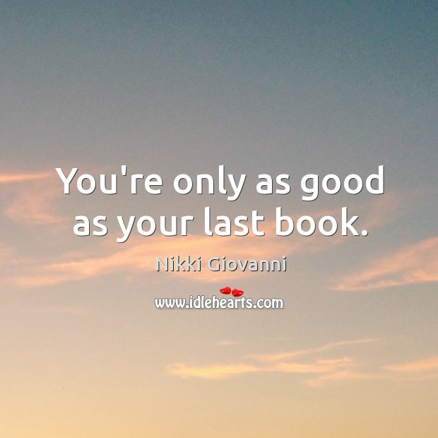 Image, You're only as good as your last book.