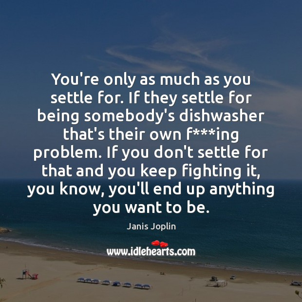 Image, You're only as much as you settle for. If they settle for
