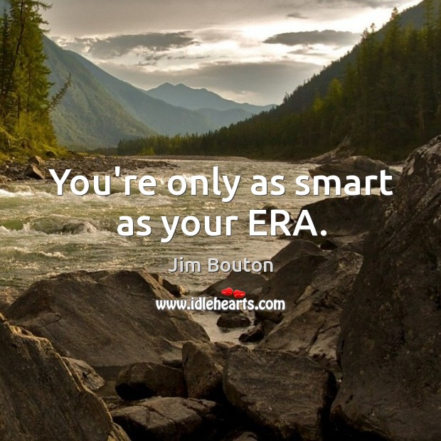 You're only as smart as your ERA. Image