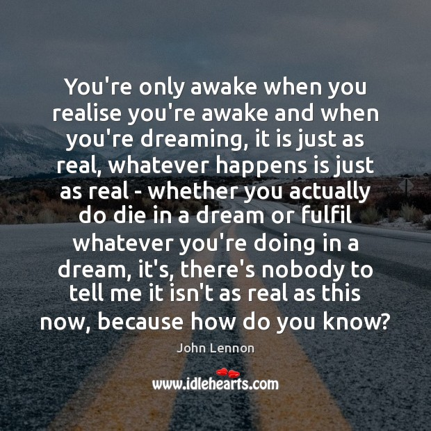 Image, You're only awake when you realise you're awake and when you're dreaming,