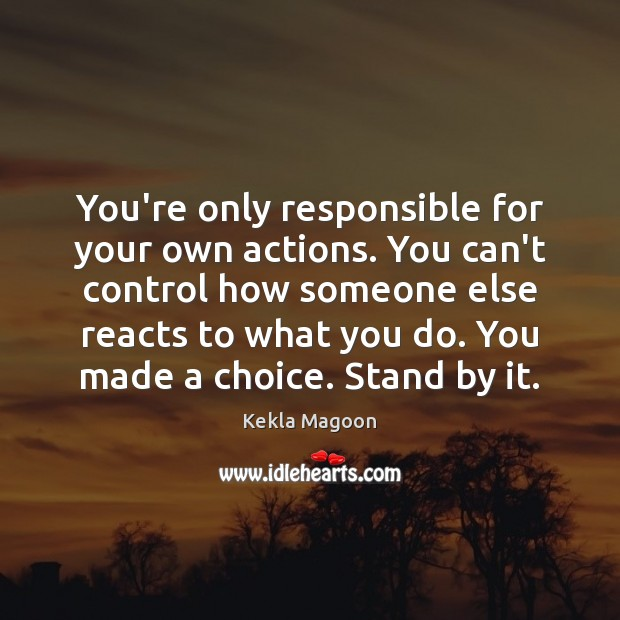 Image, You're only responsible for your own actions. You can't control how someone