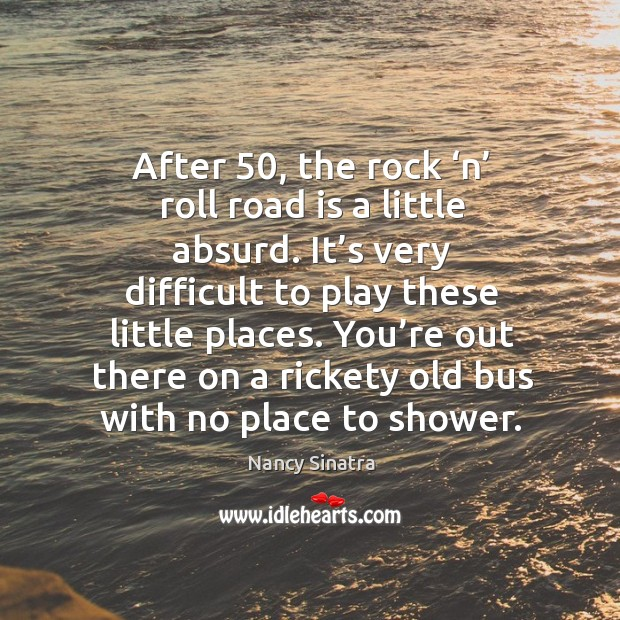 You're out there on a rickety old bus with no place to shower. Image