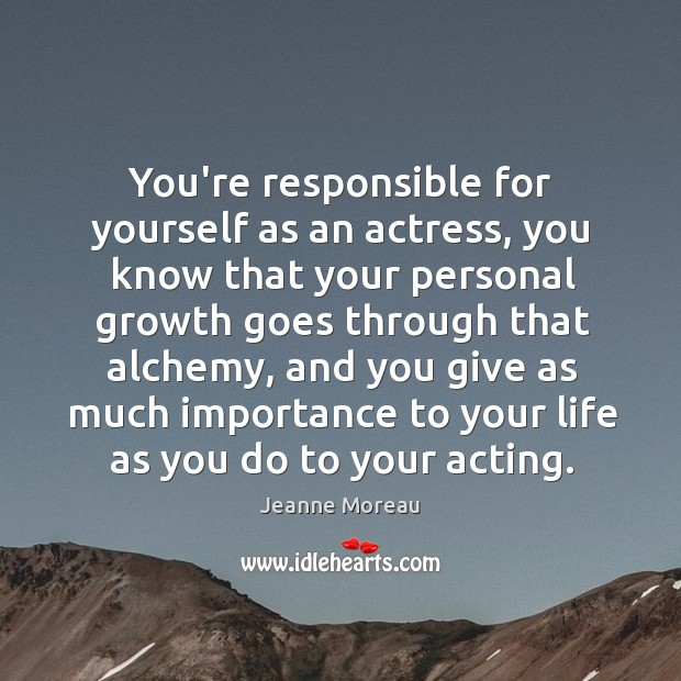 You're responsible for yourself as an actress, you know that your personal Image