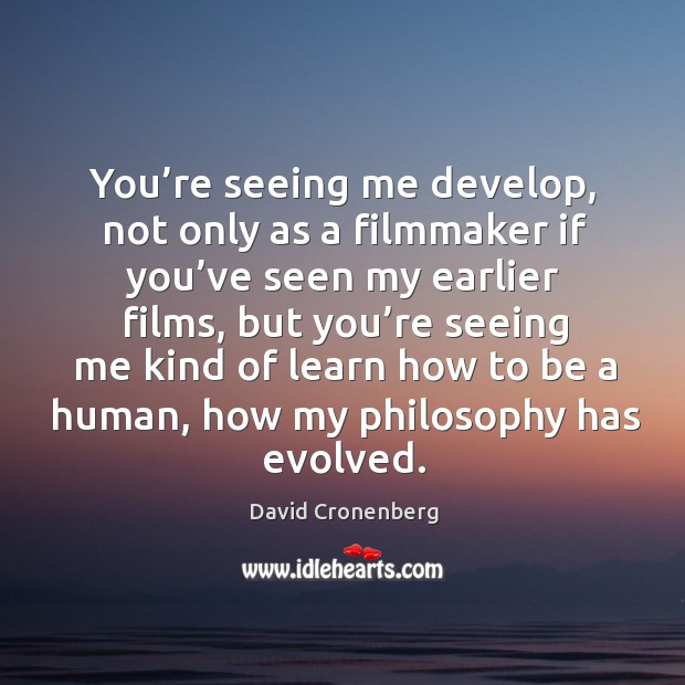 You're seeing me develop, not only as a filmmaker if you've seen my earlier films Image