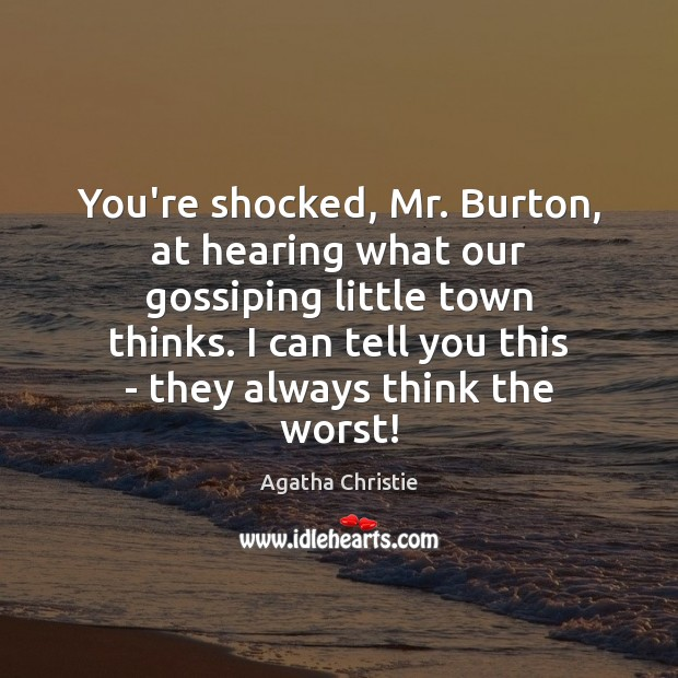Image, You're shocked, Mr. Burton, at hearing what our gossiping little town thinks.
