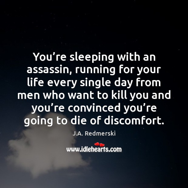 You're sleeping with an assassin, running for your life every single Image