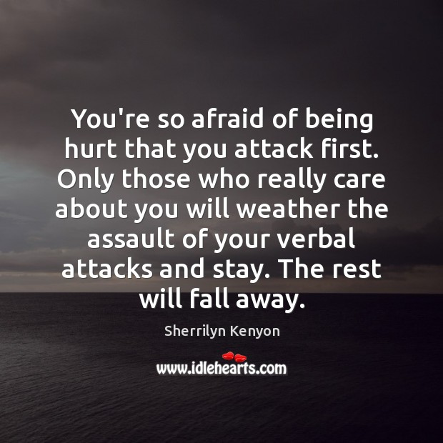 Image, You're so afraid of being hurt that you attack first. Only those