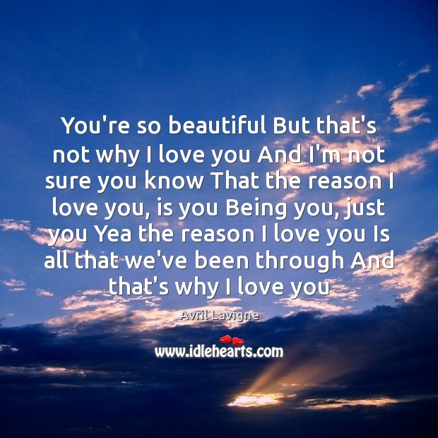You\'re so beautiful But that\'s not why I love you And I\'m