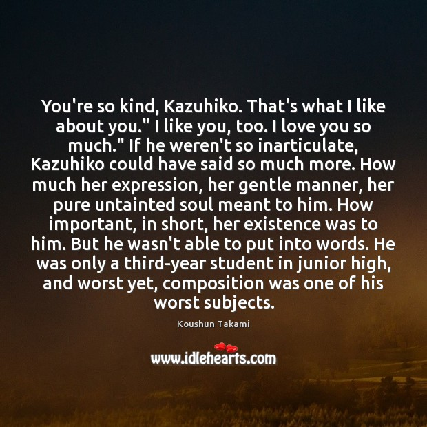 "You're so kind, Kazuhiko. That's what I like about you."" I like Love You So Much Quotes Image"