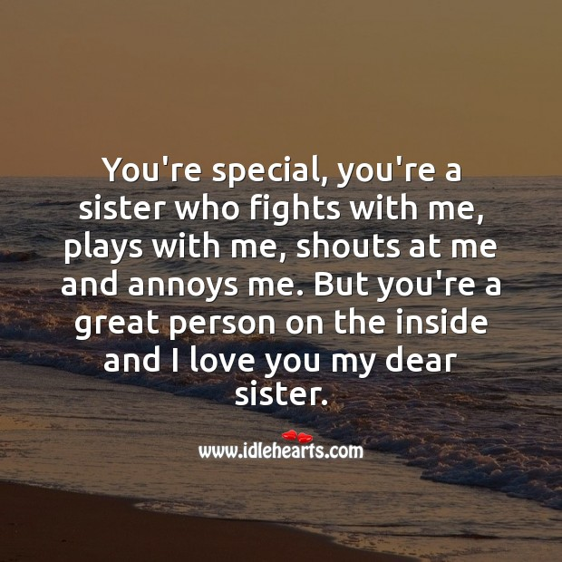 You're special, you're a great person on the inside and I love you my dear sister. Image