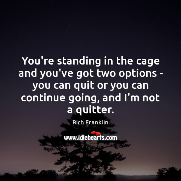 You're standing in the cage and you've got two options – you Image