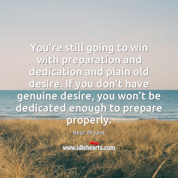 You're still going to win with preparation and dedication and plain old Image