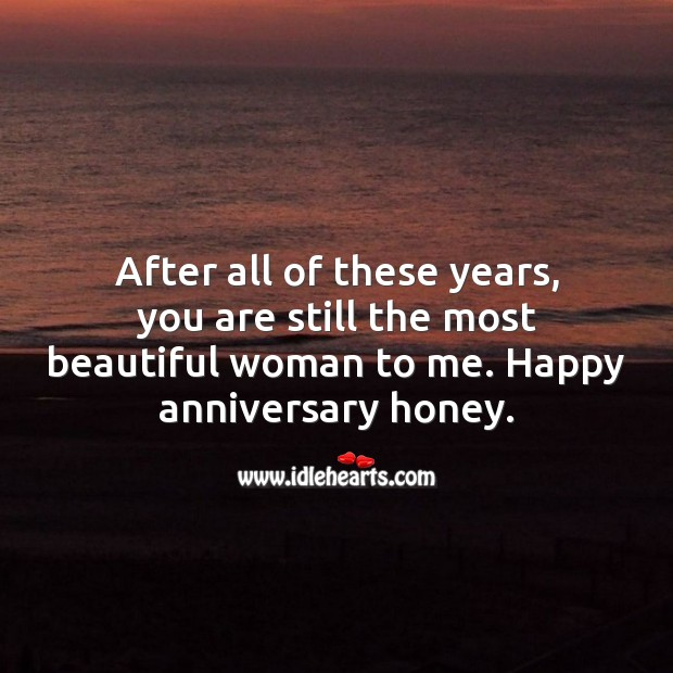 You're still the most beautiful woman to me. Happy anniversary honey. Wedding Anniversary Messages for Wife Image