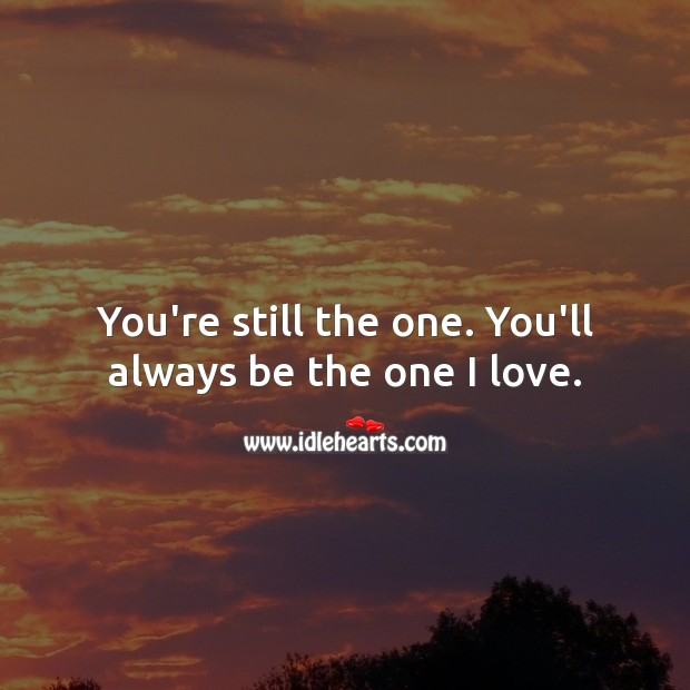 Image, You're still the one. You'll always be the one I love.