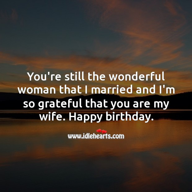 You're still the wonderful woman that I married.  Happy birthday darling. Happy Birthday Messages Image
