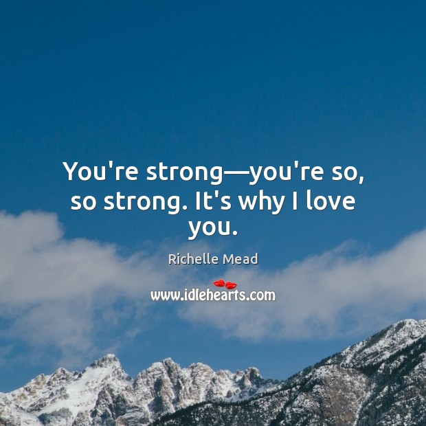 Image, You're strong—you're so, so strong. It's why I love you.