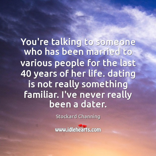 You're talking to someone who has been married to various people for Dating Quotes Image