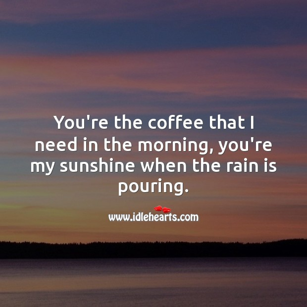You're the coffee that I need in the morning. Coffee Quotes Image