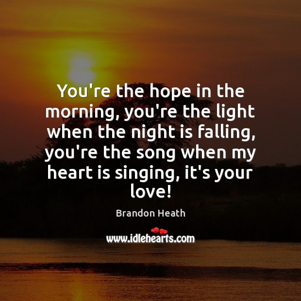 Image, You're the hope in the morning, you're the light when the night