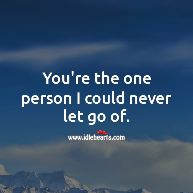 You're the one person I could never let go of. Love Quotes Image