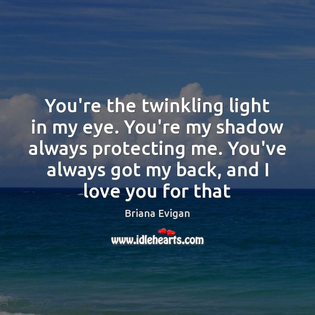 Image, You're the twinkling light in my eye. You're my shadow always protecting
