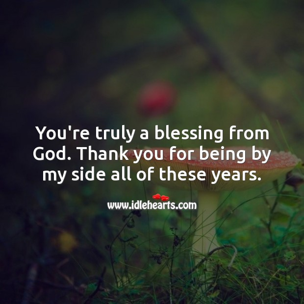You're truly a blessing from God. Thank you for being by my side. Religious Wedding Anniversary Messages Image