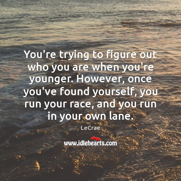LeCrae Picture Quote image saying: You're trying to figure out who you are when you're younger. However,