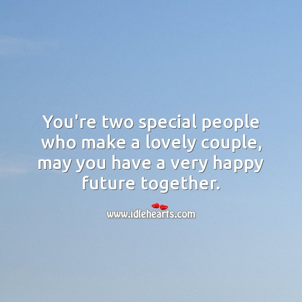 You're two special people who make a lovely couple, may you have. People Quotes Image