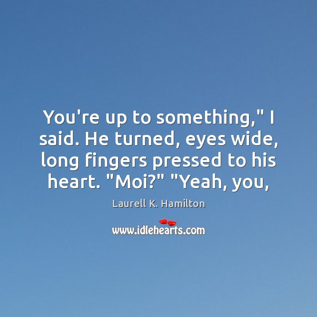 """You're up to something,"""" I said. He turned, eyes wide, long fingers Image"""