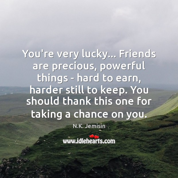 Image, You're very lucky… Friends are precious, powerful things – hard to earn,