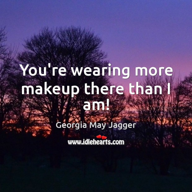 You're wearing more makeup there than I am! Image
