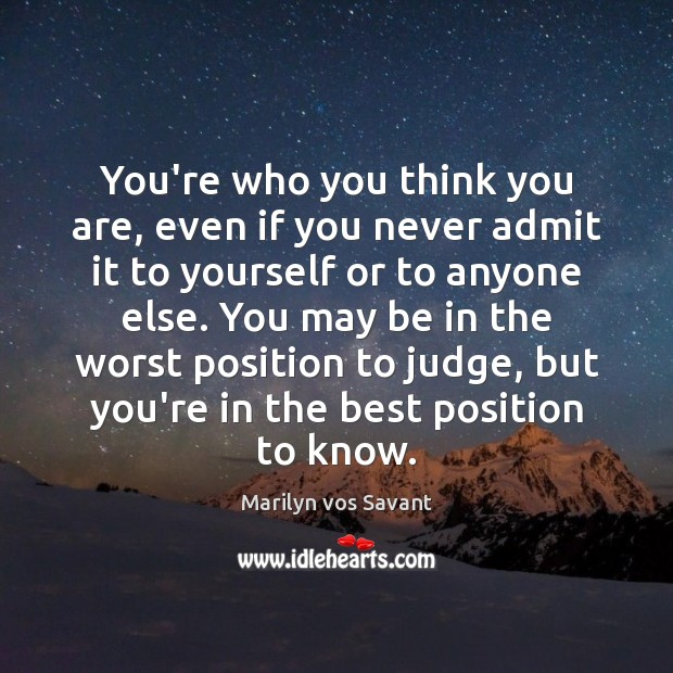You're who you think you are, even if you never admit it Image