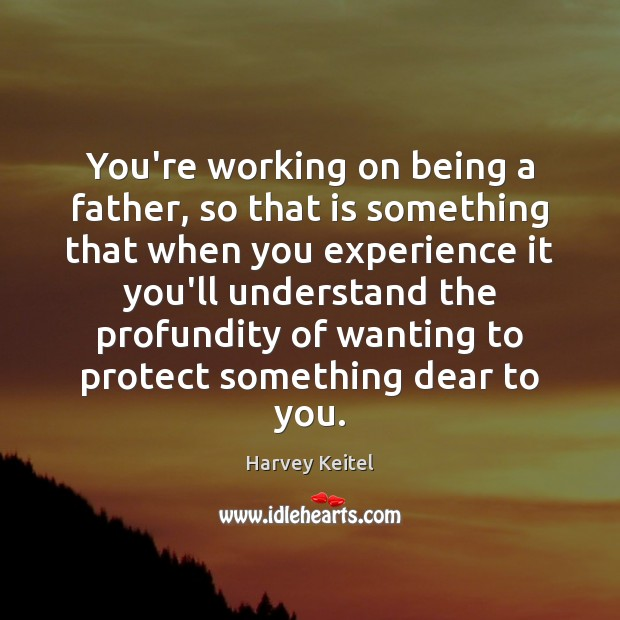 Image, You're working on being a father, so that is something that when