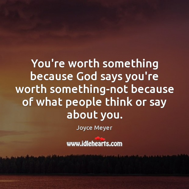 You're worth something because God says you're worth something-not because of what Image