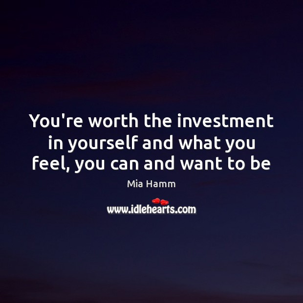Image, You're worth the investment in yourself and what you feel, you can and want to be
