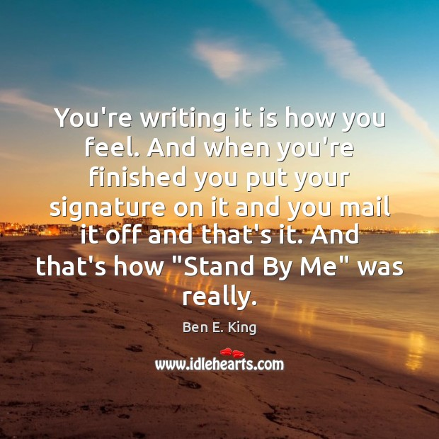 You're writing it is how you feel. And when you're finished you Image