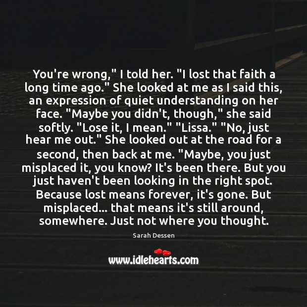 """You're wrong,"""" I told her. """"I lost that faith a long time Image"""
