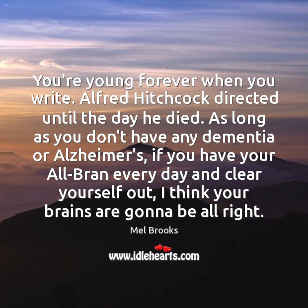 Image, You're young forever when you write. Alfred Hitchcock directed until the day