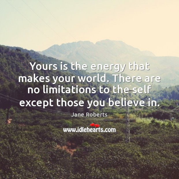 Image, Yours is the energy that makes your world. There are no limitations