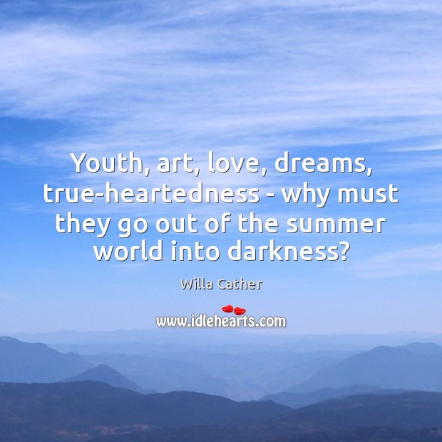 Image, Youth, art, love, dreams, true-heartedness – why must they go out of